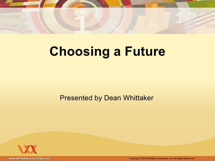 Choosing a Future Presented by Dean Whittaker