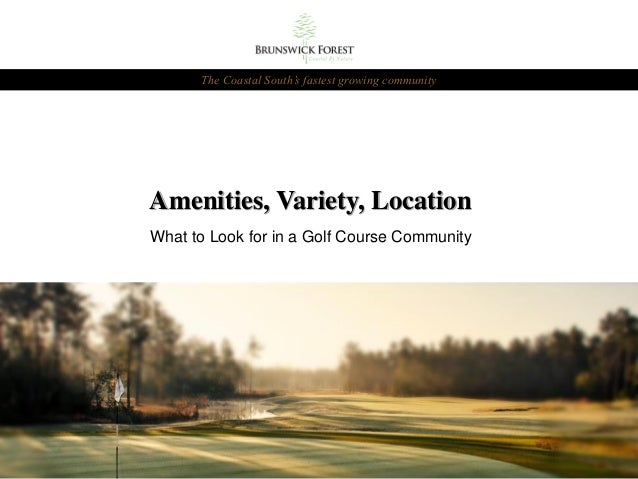 The Coastal South's fastest growing community  Amenities, Variety, Location What to Look for in a Golf Course Community