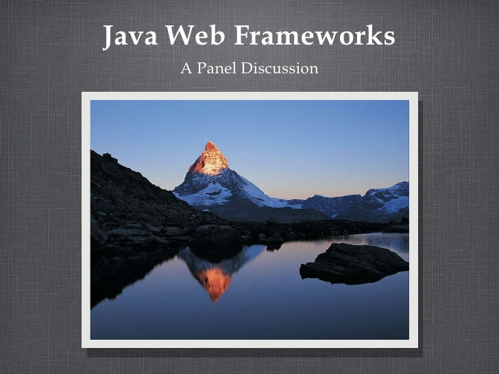 Java Web Frameworks <ul><li>A Panel Discussion </li></ul>