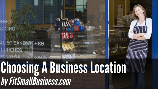Choosing A Business Location by FitSmallBusiness.com