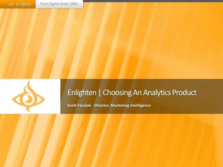 Pure Digital Since 1983                Enlighten | Choosing An Analytics Product                Scott Faculak - Director, ...