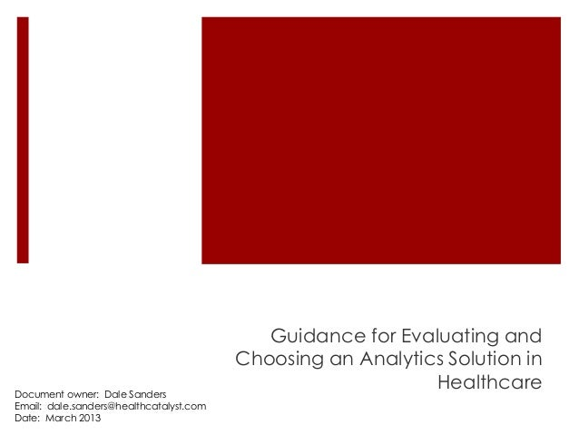 Document owner: Dale Sanders Email: dale.sanders@healthcatalyst.com Date: March 2013  Guidance for Evaluating and Choosing...