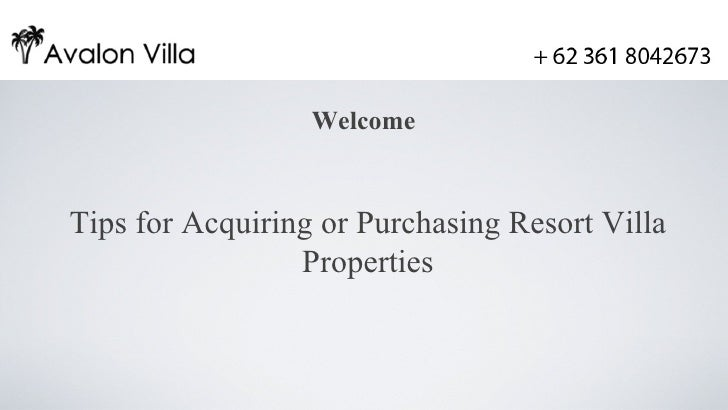 WelcomeTips for Acquiring or Purchasing Resort Villa                 Properties