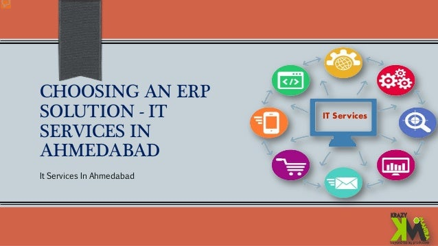 CHOOSING AN ERP SOLUTION - IT SERVICES IN AHMEDABAD It Services In Ahmedabad IT Services