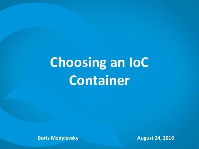 Choosing an IoC Container Boris Modylevsky August 24, 2016