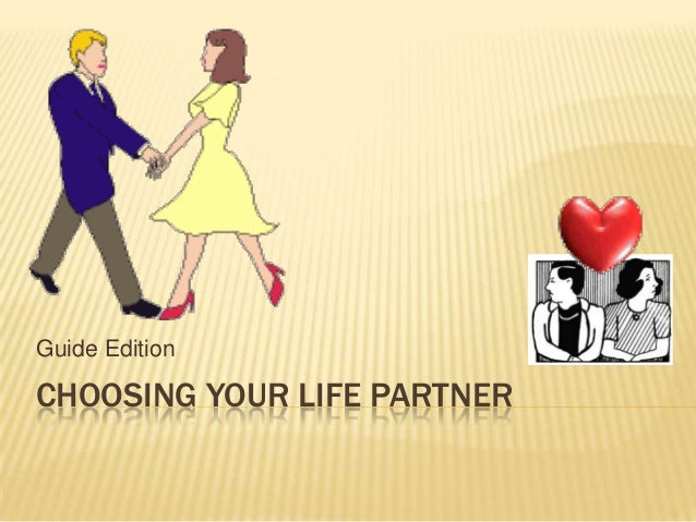 CHOOSING YOUR LIFE PARTNERGuide Edition