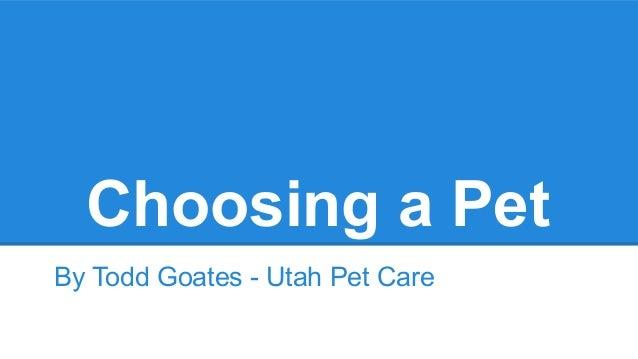 Choosing a Pet By Todd Goates - Utah Pet Care