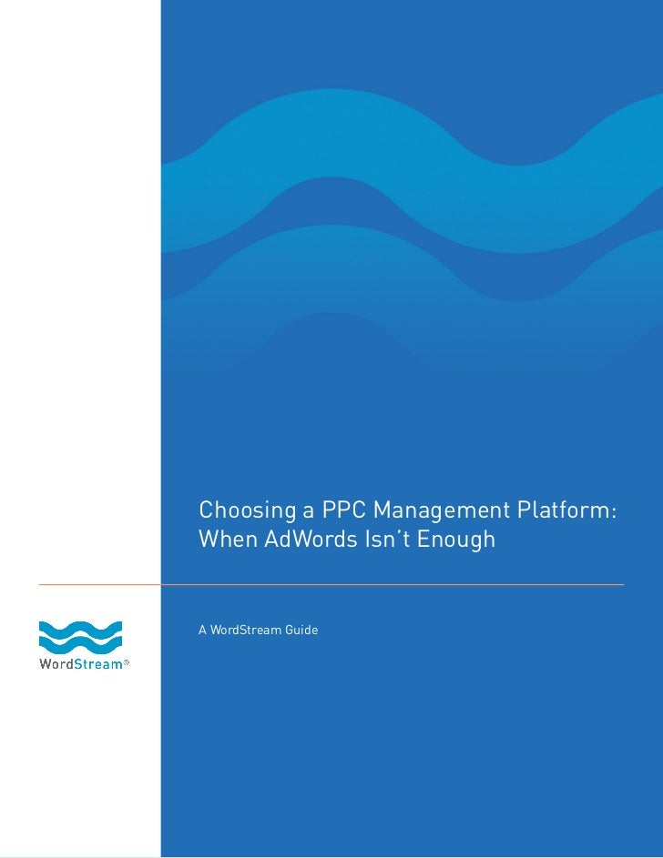 Choosing a PPC Management Platform:When AdWords Isn't EnoughA WordStream Guide