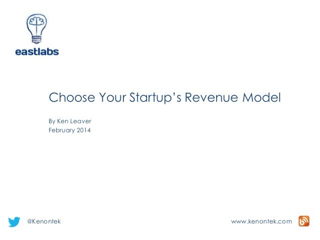 Choose Your Startup's Revenue Model By Ken Leaver February 2014  @Kenontek  www.kenontek.com