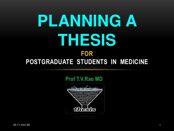 Prof T.V.Rao MD<br />Planning a thesis forPOSTGRADUATE  students  in  medicine<br />Dr.T.V.Rao MD<br />1<br />