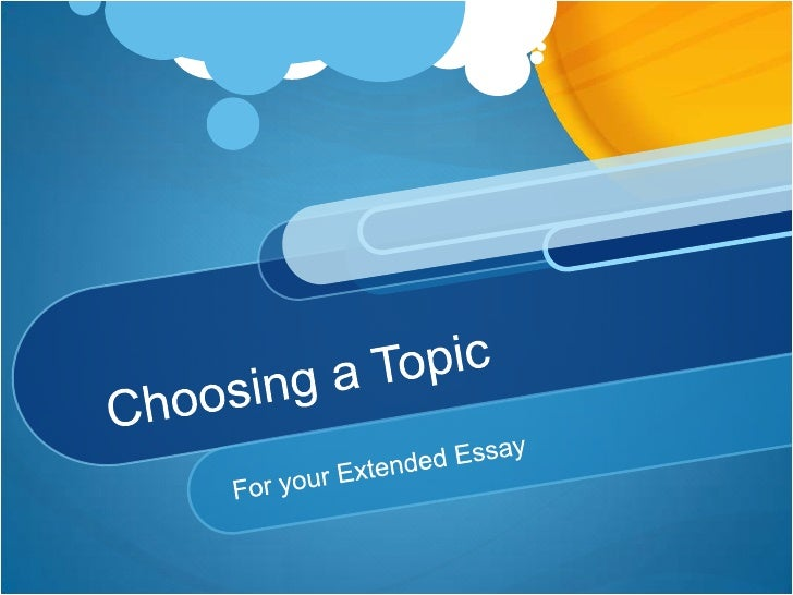 choosing a topic choosing a topic<br >for your extended essay<br