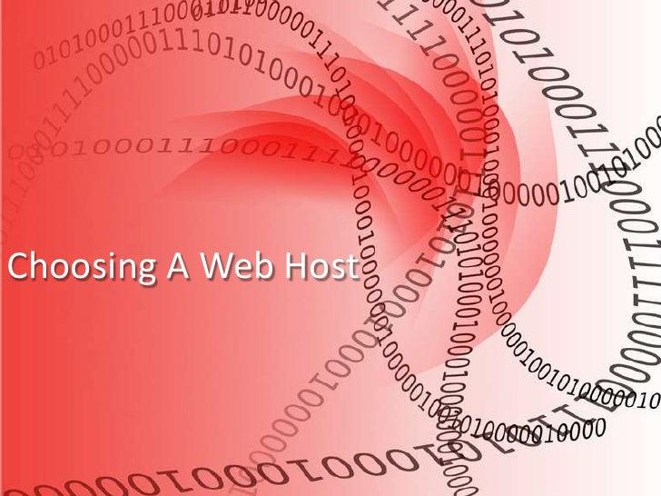 Choosing A Web Host<br />Choosing A Web Host<br />