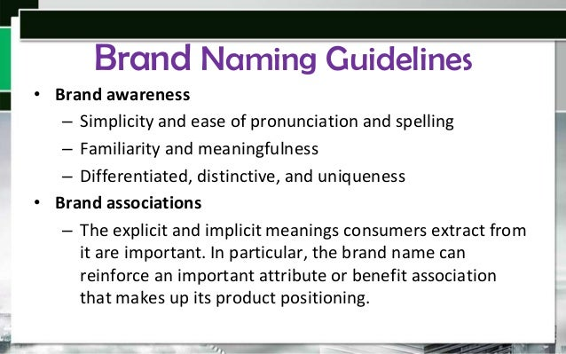 Brand Naming Guidelines • Brand awareness – Simplicity and ease of pronunciation and spelling – Familiarity and meaningful...