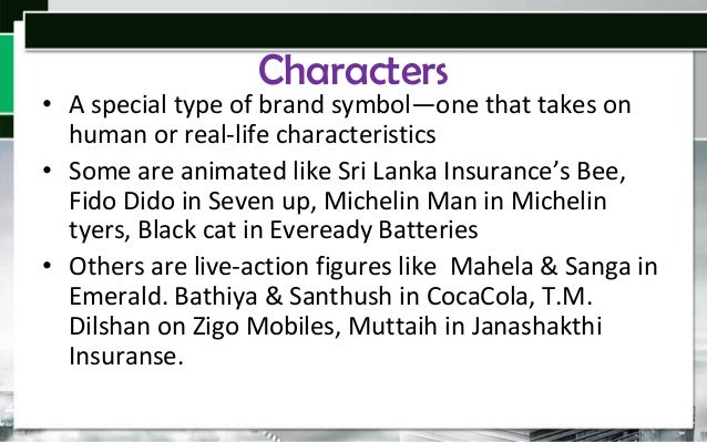 Characters  • A special type of brand symbol—one that takes on human or real-life characteristics • Some are animated like...