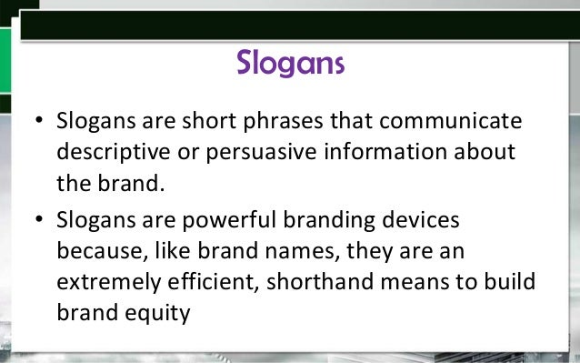 Benefits of Slogans • They help to build brand awareness (e.g. Lux) • Make strong links between the brand and product cate...