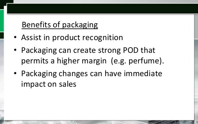 Packaging Can Influence Value • Long after we have bought a product, a package can still lead us to believe we bought it b...
