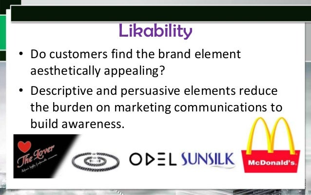 Likability • Do customers find the brand element aesthetically appealing? • Descriptive and persuasive elements reduce the...