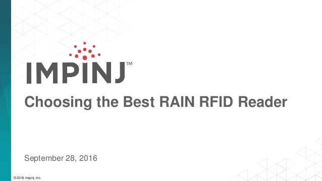 © 2016 Impinj, Inc. Choosing the Best RAIN RFID Reader September 28, 2016