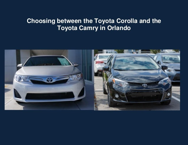 Choosing between the Toyota Corolla and the Toyota Camry in Orlando