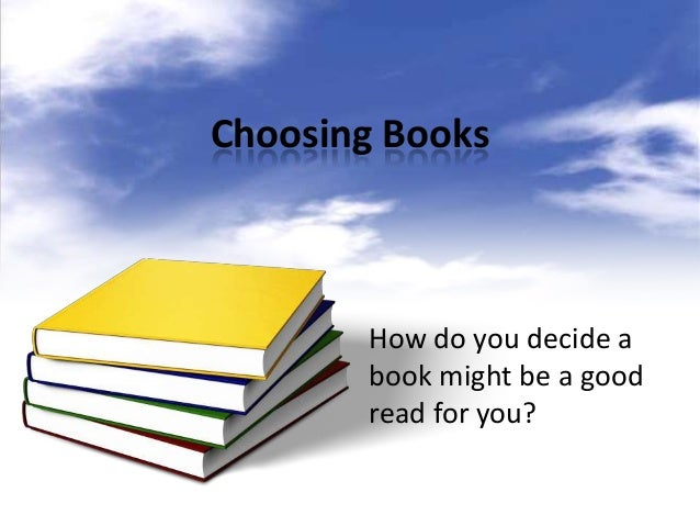 Choosing Books       How do you decide a       book might be a good       read for you?