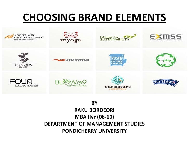 CHOOSING BRAND ELEMENTS<br />BY<br />RAKU BORDEORI<br />MBA IIyr (08-10)<br />DEPARTMENT OF MANAGEMENT STUDIES<br />PONDIC...