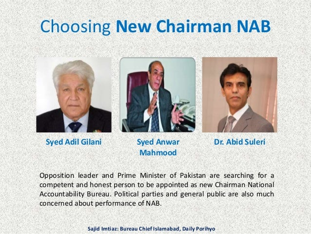 Choosing New Chairman NAB Syed Adil Gilani Syed Anwar Mahmood Dr. Abid Suleri Opposition leader and Prime Minister of Paki...