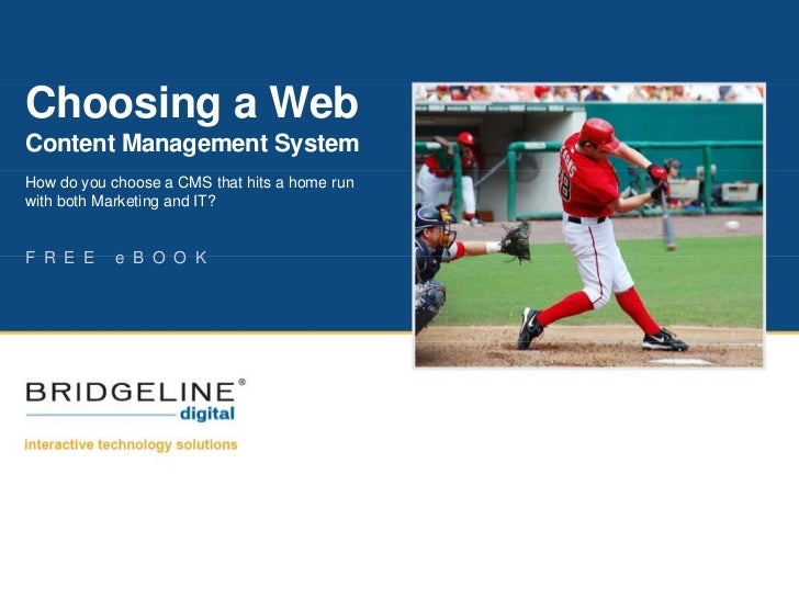 Choosing a Web Content Management System How do you choose a CMS that hits a home run with both Marketing and IT?   F R E ...