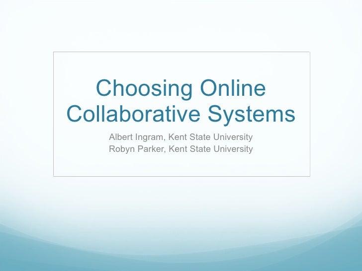 Choosing Online Collaborative Systems Albert Ingram, Kent State University Robyn Parker, Kent State University