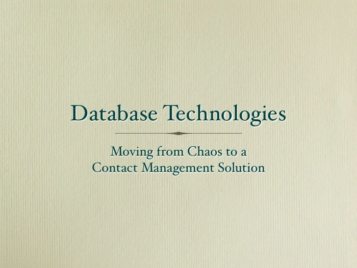 Database Technologies     Moving from Chaos to a   Contact Management Solution