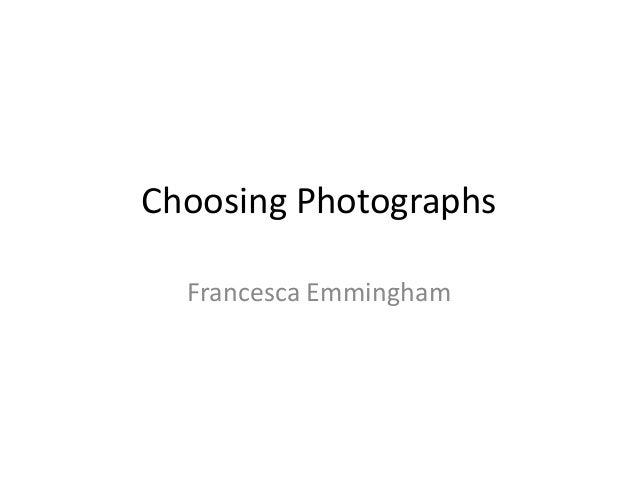 Choosing Photographs  Francesca Emmingham