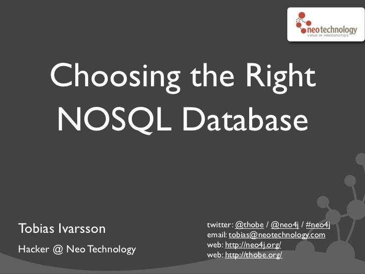 Choosing the Right      NOSQL Database                          twitter: @thobe / @neo4j / #neo4jTobias Ivarsson          ...