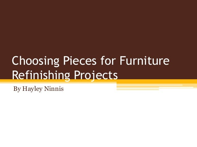 Choosing Pieces for Furniture Refinishing Projects By Hayley Ninnis