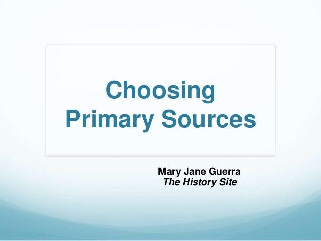 ChoosingPrimary SourcesMary Jane GuerraThe History Site