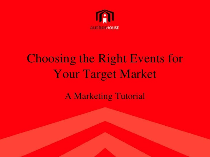 Choosing the Right Events for Your Target Market<br />A Marketing Tutorial<br />