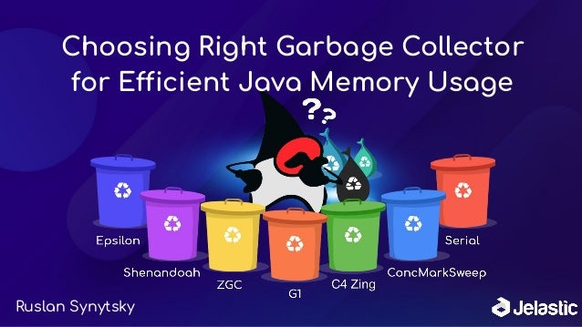 Choosing Right Garbage Collector for Efficient Java Memory Usage Ruslan Synytsky