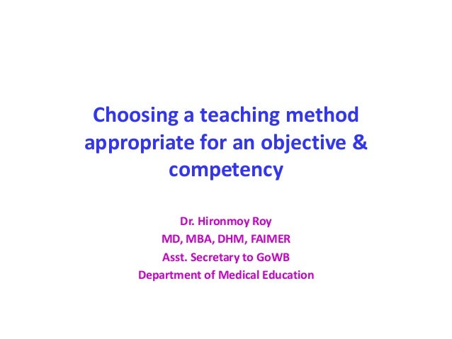 the appropriate teaching method for the The most important thing a teacher can aspire to is developing as wide a range of teaching methods as possible and use the most appropriate one/s to promote optimal learning for each moment of.