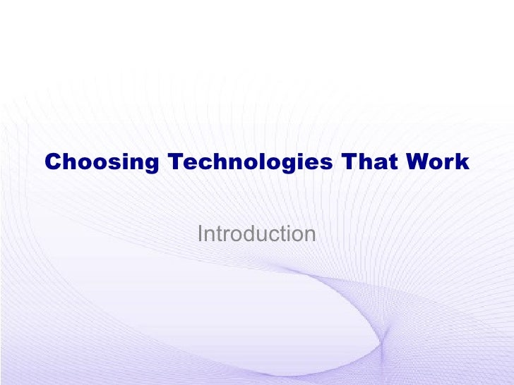 Choosing Technologies That Work Introduction