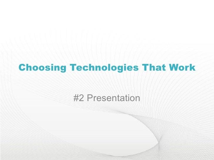 Choosing Technologies That Work #2 Presentation