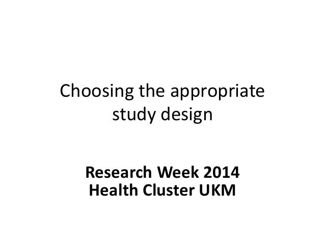 Choosing the appropriate study design Research Week 2014 Health Cluster UKM