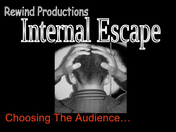 Choosing The Audience… Internal Escape Rewind Productions
