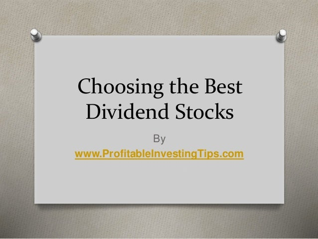 Choosing the Best Dividend Stocks By www.ProfitableInvestingTips.com