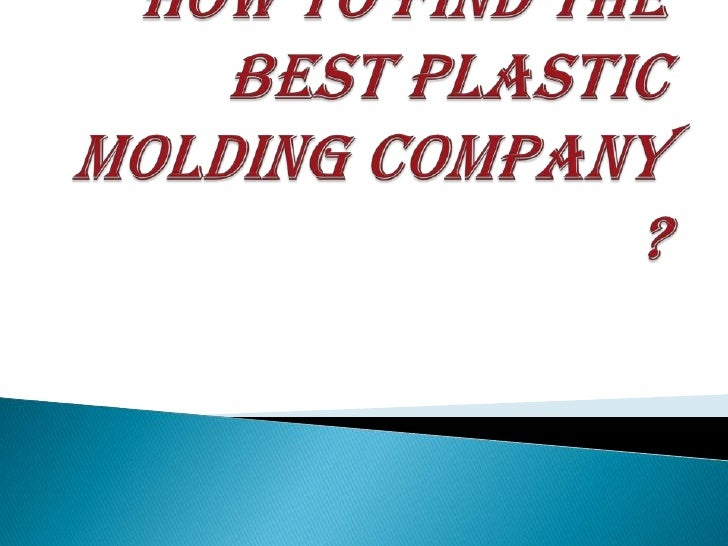How to find the best plastic molding company ?<br />