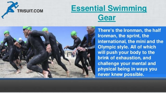 There's the Ironman, the half Ironman, the sprint, the international, the mini and the Olympic style. All of which will pu...