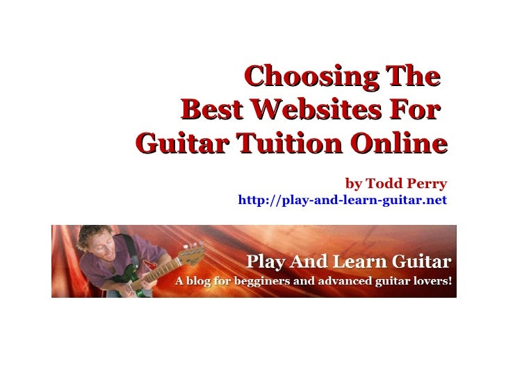 Choosing The  Best Websites For  Guitar Tuition Online by Todd Perry http://play-and-learn-guitar.net