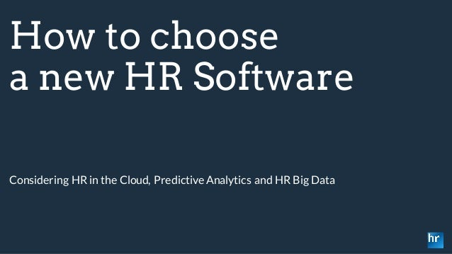 How to choose a new HR Software Considering HR in the Cloud, Predictive Analytics and HR Big Data