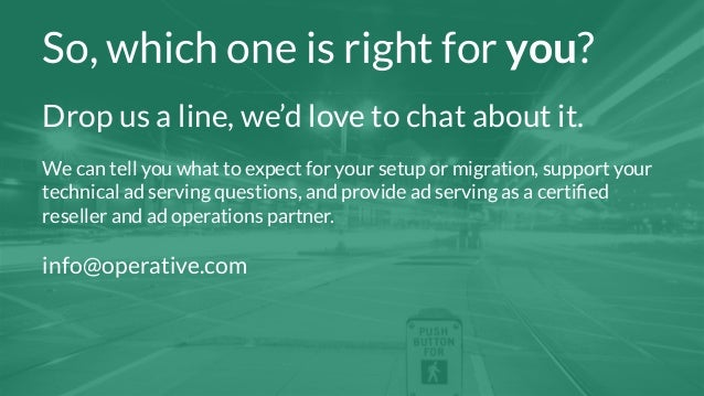 17  So, which one is right for you?  Drop us a line, we'd love to chat about it.  We can tell you what to expect for your ...