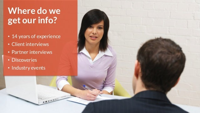 2  Where do we  get our info?  • 14 years of experience  • Client interviews  • Partner interviews  • Discoveries  • Indus...