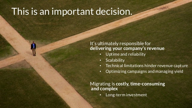 3  This is an important decision.  It's ultimately responsible for  delivering your company's revenue  • Uptime and reliab...