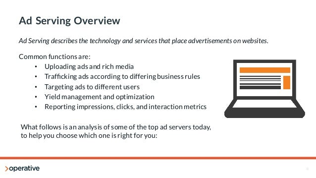 6  Ad Serving Overview  Ad Serving describes the technology and services that place advertisements on websites.  Common fu...