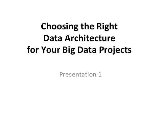 Choosing the Right Data Architecture for Your Big Data Projects Presentation 1